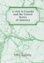 A Visit to Canada and the United States of America af John Gadsby
