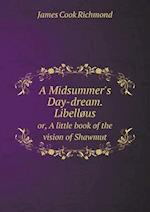 A Midsummer's Day-dream. Libelløus or, A little book of the vision of Shawmut