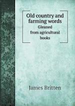 Old Country and Farming Words Gleaned from Agricultural Books