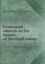 Centennial address on the history of Marshall county af Alexander M. Clayton