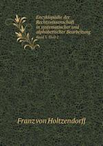 Encyklopadie Der Rechtswissenschaft in Systematischer Und Alphabetischer Bearbeitung Band 3. Theil 2 af Franz Von Holtzendorff