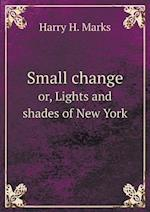 Small change or, Lights and shades of New York af Harry H. Marks
