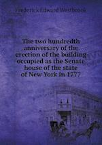 The Two Hundredth Anniversary of the Erection of the Building Occupied as the Senate House of the State of New York in 1777 af Frederick Edward Westbrook