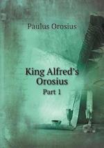 King Alfred's Orosius Part 1 af Paulus Orosius