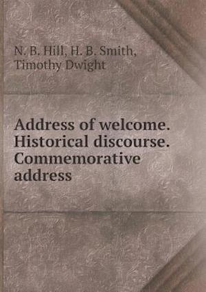 Address of welcome. Historical discourse. Commemorative address