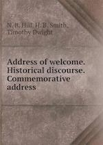 Address of welcome. Historical discourse. Commemorative address af N. B. Hill, H. B. Smith, Timothy Dwight