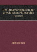 Der Eudamonismus in Der Griechischen Philosophie Nummer 6 af Max Heinze