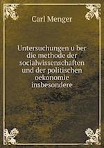 Untersuchungen U Ber Die Methode Der Socialwissenschaften Und Der Politischen Oekonomie Insbesondere