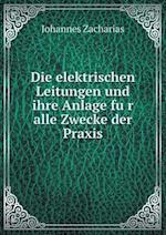 Die Elektrischen Leitungen Und Ihre Anlage Fu R Alle Zwecke Der Praxis af Johannes Zacharias