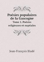 Poesies Populaires de La Gascogne Tome 1. Poesies Religieuses Et Nuptiales af Jean-Francois Blade