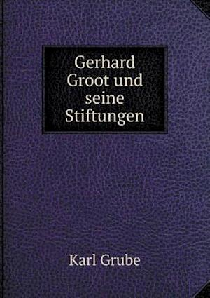 Gerhard Groot Und Seine Stiftungen