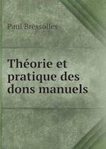 Theorie Et Pratique Des Dons Manuels af Paul Bressolles