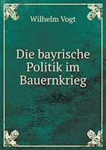 Die Bayrische Politik Im Bauernkrieg af Wilhelm Vogt