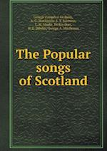 The Popular Songs of Scotland af A. C. MacKenzie, George Farquhar Graham, Finlay Dun
