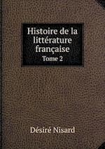 Histoire de La Litterature Francaise Tome 2 af Desire Nisard