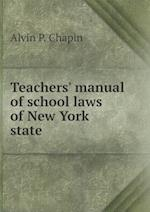 Teachers' Manual of School Laws of New York State af Alvin P. Chapin