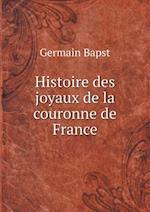 Histoire Des Joyaux de La Couronne de France af Germain Bapst