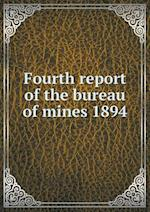 Fourth report of the bureau of mines 1894