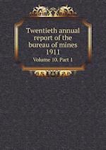 Twentieth annual report of the bureau of mines 1911 Volume 10. Part 1