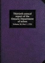 Thirtieth annual report of the Ontario Department of mines Volume 30. Part 1. 1921