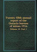 Twenty-fifth annual report of the Ontario bureau of mines 1916 Volume 25. Part 1