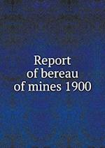 Report of bereau of mines 1900