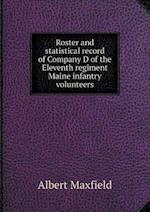 Roster and statistical record of Company D of the Eleventh regiment Maine infantry volunteers af Albert Maxfield