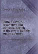 Buffalo 1893. a Descriptive and Statistical Sketch of the City of Buffalo and Its Suburbs af George Milroy Bailey