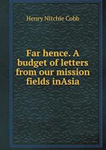 Far Hence. a Budget of Letters from Our Mission Fields Inasia af Henry Nitchie Cobb