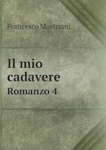Il Mio Cadavere Romanzo 4 af Francesco Mastriani