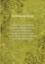 Souvenir Guide Book Issued Complimentary to the American Medical Association at Its Forty Sixth Annual Meeting Baltimore af Ferdinand King