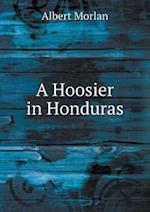 A Hoosier in Honduras af Albert Morlan