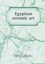 Egyptian Ceramic Art af Henry Wallis