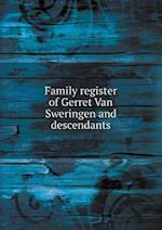 Family register of Gerret Van Sweringen and descendants
