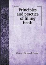 Principles and practice of filling teeth