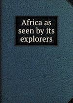 Africa as seen by its explorers