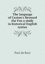 The language of Caxton's Reynard the Fox a study in historical English syntax