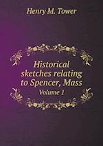 Historical sketches relating to Spencer, Mass Volume 1