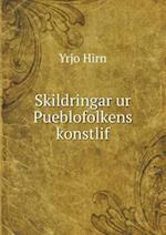 Skildringar Ur Pueblofolkens Konstlif af Yrjo Hirn