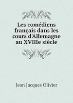 Les Comediens Francais Dans Les Cours D'Allemagne Au Xviiie Siecle af Jean Jacques Olivier