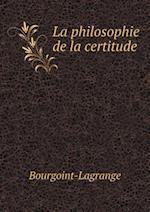 La Philosophie de La Certitude af Bourgoint-Lagrange