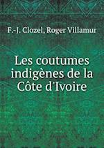 Les Coutumes Indigenes de La Cote D'Ivoire af F. -J Clozel, Roger Villamur