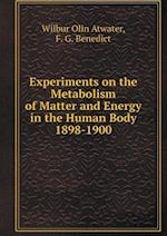 Experiments on the Metabolism of Matter and Energy in the Human Body 1898-1900