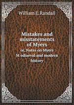 Mistakes and Misstatements of Myers Or, Notes on Myers M Ediaeval and Modern History af William E. Randall