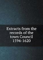 Extracts from the Records of the Town Council 1594-1620 af W. M. Metcalfe
