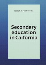 Secondary Education in Caifornia af Joseph B. McChesney