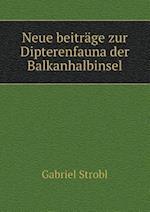 Neue Beitrage Zur Dipterenfauna Der Balkanhalbinsel af Gabriel Strobl
