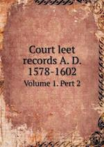 Court leet records A. D. 1578-1602 Volume 1. Pert 2 af H. M. Gilbert