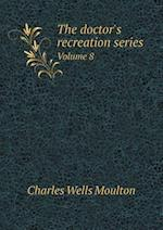 The Doctor's Recreation Series Volume 8