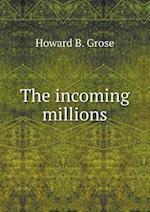 The Incoming Millions af Howard B. Grose